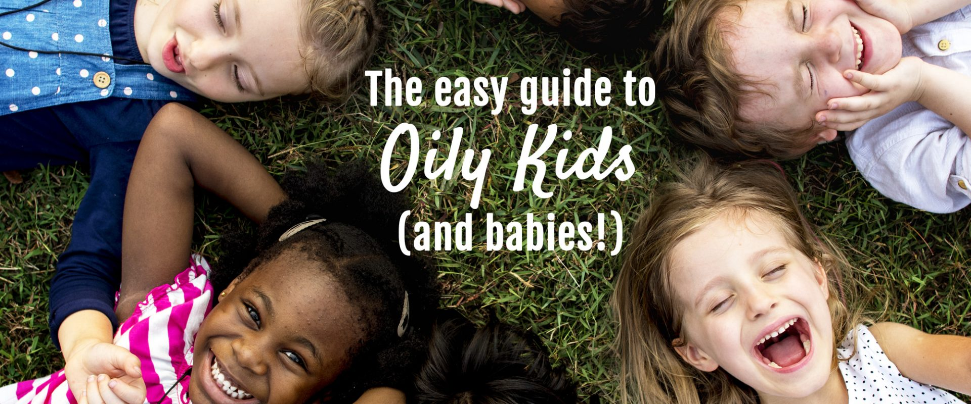 The Easy Guide to Oily Kids
